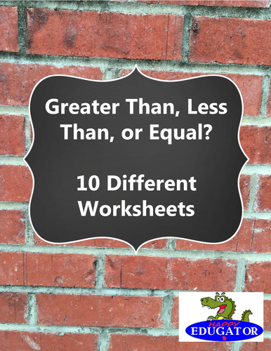 Greater Than, Less Than, or Equal To - 10 Different Worksheets