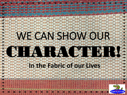 We Can Show Our Character in the Fabric of Our Lives Posters