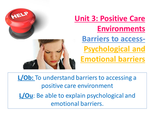 EdExcel AS Health & Social Care- Unit 3- Positive Care Environments-Psychological/Emotional barriers