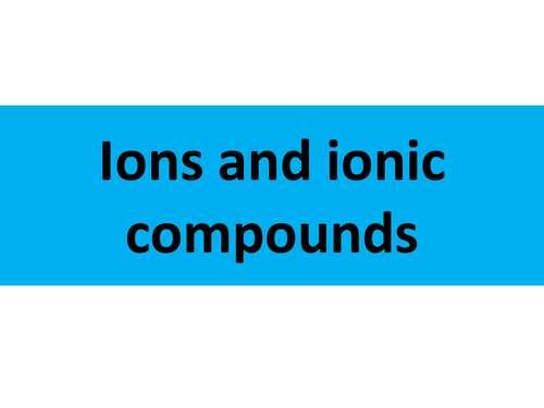 Introduction to ions, ionic compounds & ionic equations