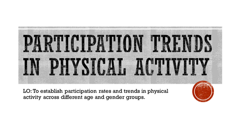 Participation trends in physical activity lesson 1 and 2- Chapter 3.1 OCR GCSE PE 2016 spec