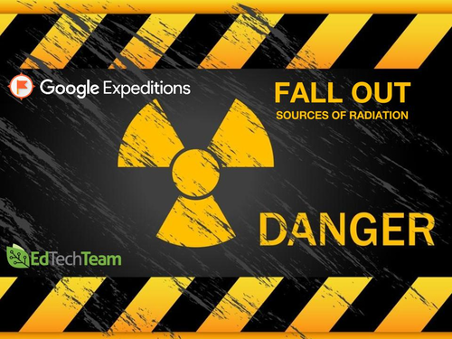FALL OUT:  SOURCES OF RADIATION #GoogleExpedition #CCSS #MATH #SCIENCE