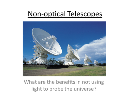 A-Level Physics Astrophysics - Non-Optical telescopes (PowerPoint and Lesson Plan)