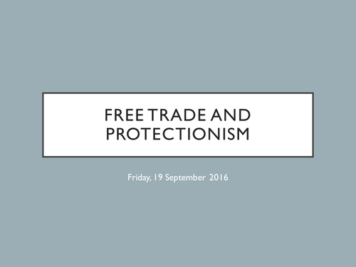 A Level Economics - Free Trade and Protectionism