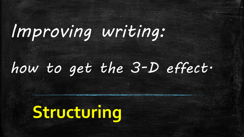 Improving Writing [and reading!]: structure- the X-factor.