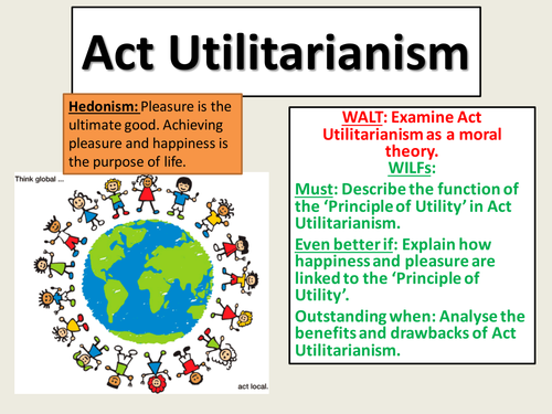 act utilitarianism I utilitarianism a what is act utilitarianism 1 mill's theory 2 auh our formulation of utilitarianism is auh (act-utilitarianism, of a hedonistic sort).