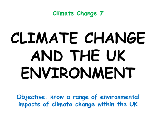 """Climate Change 7: """"CLIMATE CHANGE AND THE UK ENVIRONMENT"""""""