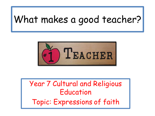KS3 RE - Expressions of Faith - Lesson 3 - What makes a good teacher?