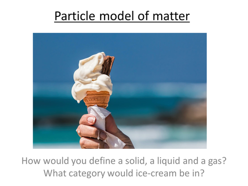 GCSE Science / Physics -  Introduction to the Particle Model of Matter (PowerPoint and Lesson Plan)