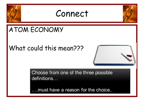 lots of powerpoints to help teach atom economy and % yield