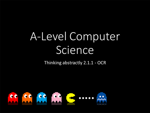 OCR A-Level Computer Science - Thinking abstractly 2.1.1