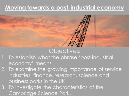 The Changing Economic World- Moving towards a post-industrial economy in the UK