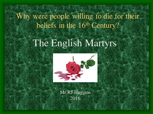 The English Martyrs - why were people prepared to die for their beliefs in the 16th Century?