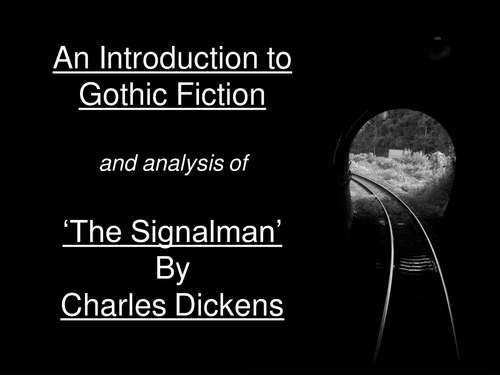 Gothic Fiction & The Signalman - Dickens - Responding to 19th Century Fiction (multiple lessons)