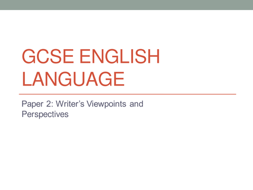 AQA GCSE English Language Paper 2 Writer's Viewpoints & Perspectives lower ability ***FULL PACK***
