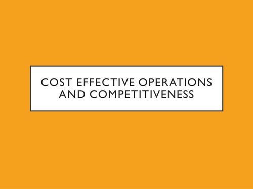 GCSE - Unit 3 - Cost Effective Operations, Competitiveness and Productivity