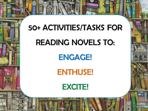 50+ Activities for Reading Novels Texts Books - KS2, KS3, KS4, KS5 English - Engage, Enthuse, Excite