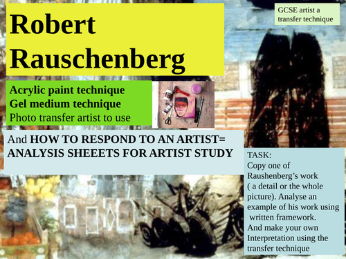 Robert Raushenberg - using a transfer medium with analysis for GCSE artist study