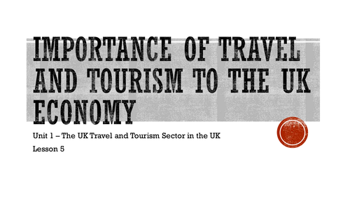 L2 BTEC Travel Unit 1 (Exam) - Importance of Travel and Tourism to the UK Economy