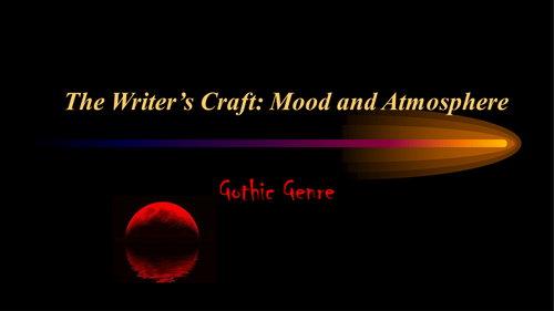 Achieving Mood and Atmosphere Through the Use of Language; Gothic Genre