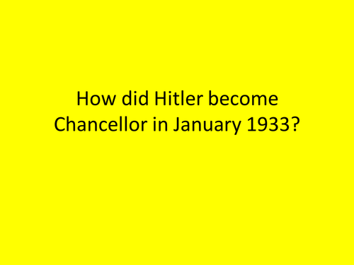 how did hitler become chancellor in How did hitler become chancellor in 1933 learning objective – to review the reasons why hitler become chancellor in 1933 i can explain, classify and make links between the different reasons why hitler became chancellor.