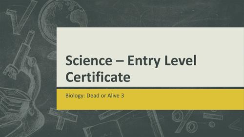 OCR Science Entry Level Biology - Dead or Alive 3