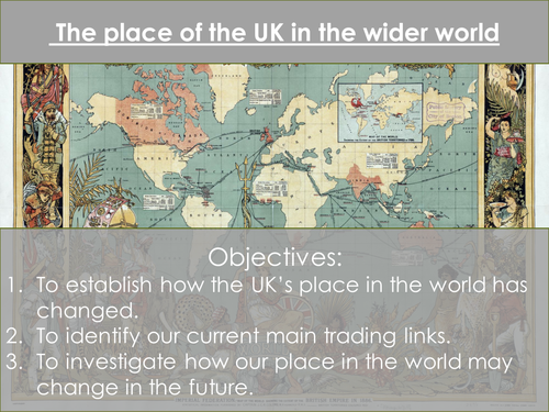 The Changing Economic World - The place of the UK in the wider world