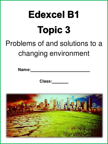 Edexcel B1 topic 3 Topic 3  Problems of and solutions to a changing environment work booklet