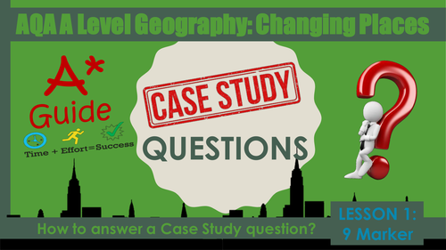 AQA A Level Geography: Changing Places 'How to answer Case Study questions?'