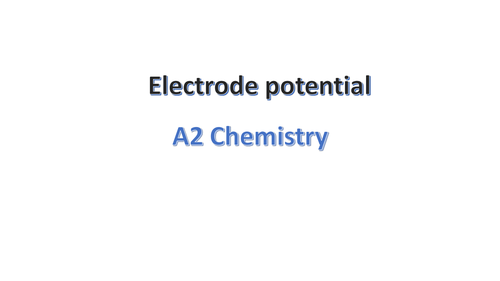 A2 Chemistry  OCR/AQA based on Electrode Potential   all the start of the topic.(Basic test as well)