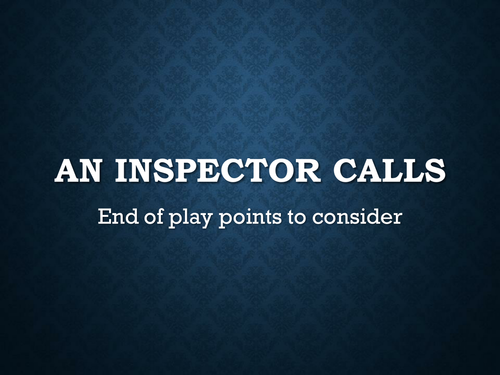 An Inspector Calls - End of Play Considerations