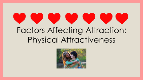 Factors Affecting Attraction - Physical Attractiveness