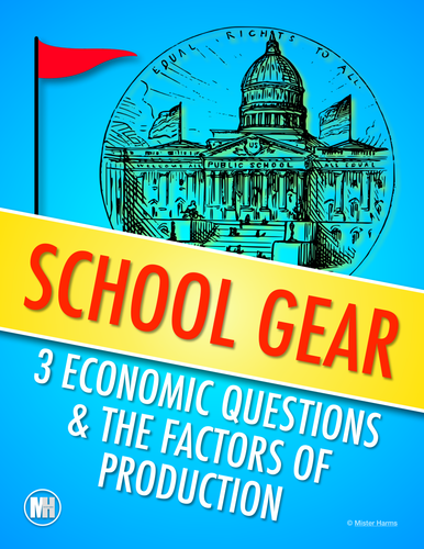 School Gear:  Learning the 3 Economic Questions & Factors of Production