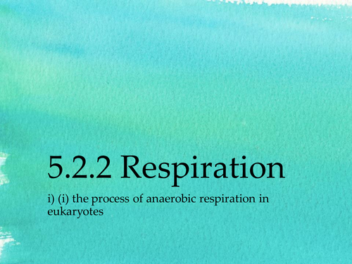 5.2.2 Respiration i) Anaerobic respiration & Practical investigation