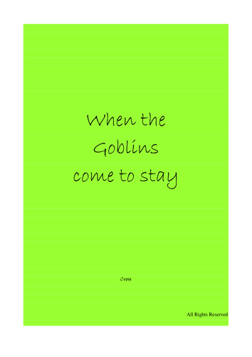 When the Goblins come to stay