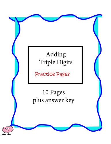 Adding Triple Digits - Practice Pages - 10 pages plus answer key
