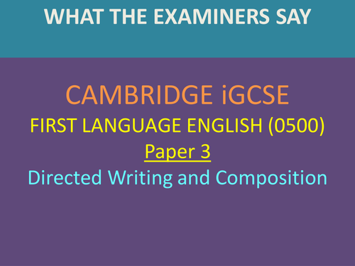 CAMBRIDGE iGCSE FIRST LANGUAGE ENGLISH (0500) Paper 3: Directed Writing and Composition – 'Wha