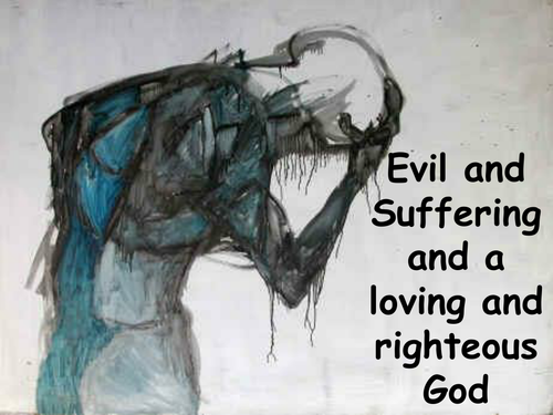 OCR The problem of evil and suffering and a loving and righteous God