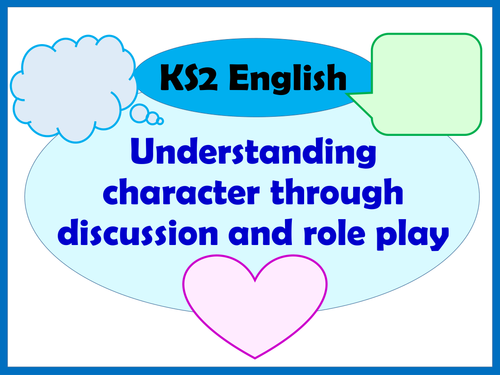 KS2 English: Understanding character through discussion and role play