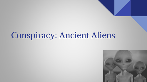 Were their Ancient Aliens? Conspiracy- Powerpoint