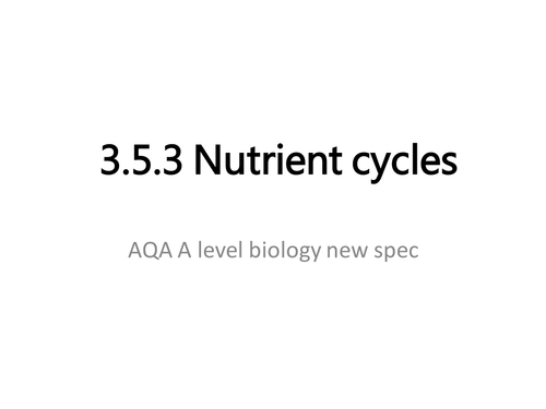 5.4 Nutrient cycles powerpoint / revision / flashcards / posters | A Level Biology AQA