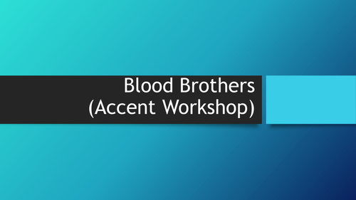 Blood Brothers Overview and Accents Workshop