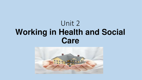 Unit 2- Working in Health& Social Care [New Spec]  PART ONE - 12 x lesson powerpoints
