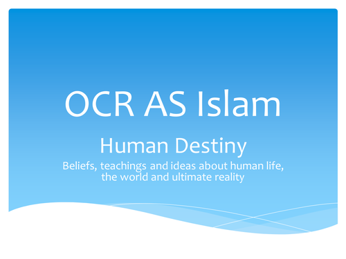OCR AS Islam - Human Destiny whole thing