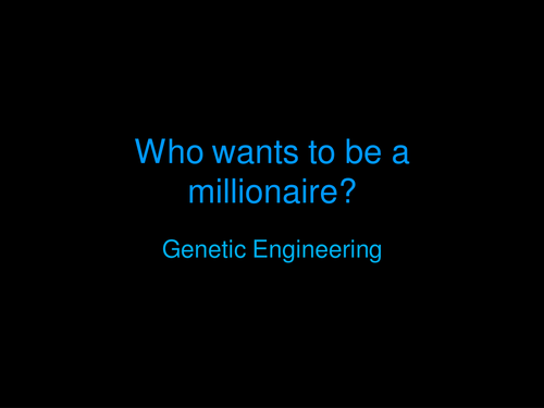 Who wants to be a Millionnaire Style Quiz Genetic Engineering