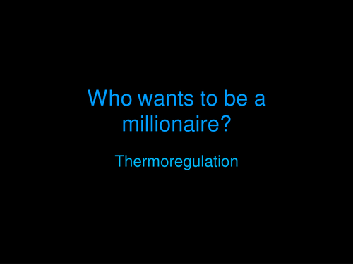Who wants to be a Millionnaire Style Quiz Thermoregulation