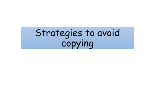 Teaching and Learning Support - Strategies to avoid copying