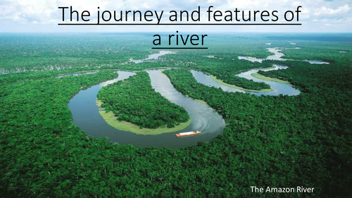 Journey and features of a river - Yr 7/KS3