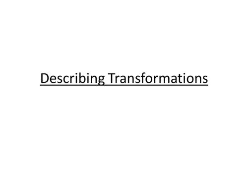 Describing the transformation (presentation plus worksheets)