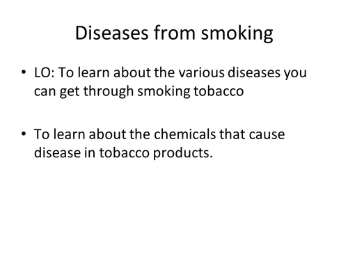 Smoking and the effects of smoking. Two lessons AND homework! KS3 KS4 Peer assessed